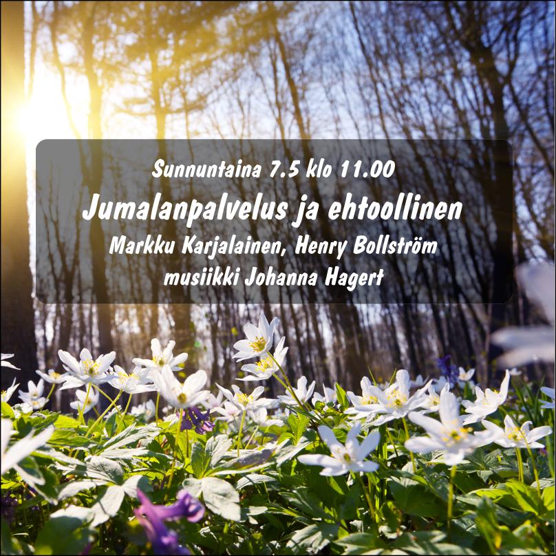 Sunnuntaina 7.5 klo 11.00 Jumalanpalvelus ja ehtoollinen Markku Karjalainen, Henry Bollström musiikki Johanna Hagert